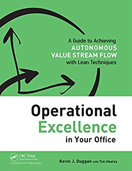 """""""Operational Excellence in Your Office: A Guide to Achieving Autonomous Value Stream Flow with Lean Techniques (English Edition)"""",作者:[Kevin J. Duggan, Tim Healey]"""