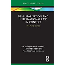 Demilitarization and International Law in Context: The Åland Islands (Routledge Research in International Law) (English Edition)