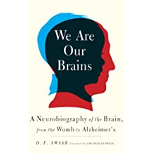 We Are Our Brains: A Neurobiography of the Brain, from the Womb to Alzheimer's (English Edition)