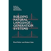 Building Natural Language Generation Systems (Studies in Natural Language Processing) (English Edition)