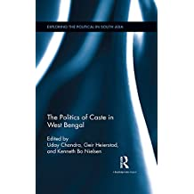 The Politics of Caste in West Bengal (Exploring the Political in South Asia) (English Edition)