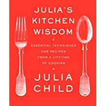Julia's Kitchen Wisdom: Essential Techniques and Recipes from a Lifetime of Cooking: A Cookbook (English Edition)