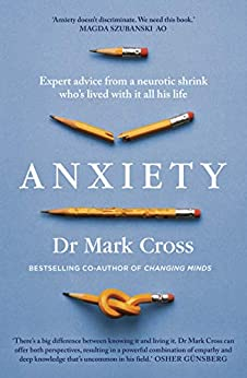 """""""Anxiety: Expert Advice from a Neurotic Shrink Who's Lived with Anxiety All His Life (English Edition)"""",作者:[Cross, Dr Mark]"""
