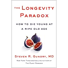 The Longevity Paradox: How to Die Young at a Ripe Old Age (The Plant Paradox Book 4) (English Edition)