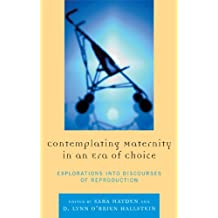 Contemplating Maternity in an Era of Choice: Explorations into Discourses of Reproduction (English Edition)