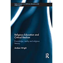 Religious Education and Critical Realism: Knowledge, Reality and Religious Literacy (New Studies in Critical Realism and Spirituality (Routledge Critical Realism)) (English Edition)