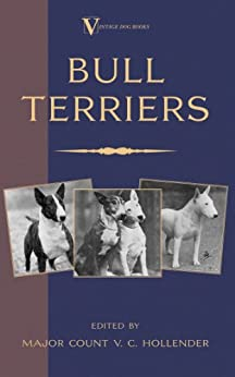 """""""Bull Terriers (A Vintage Dog Books Breed Classic - Bull Terrier) (English Edition)"""",作者:[Hollender, Major V. C.]"""