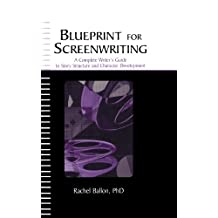 Blueprint for Screenwriting: A Complete Writer's Guide to Story Structure and Character Development (English Edition)