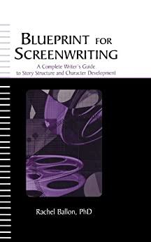 """""""Blueprint for Screenwriting: A Complete Writer's Guide to Story Structure and Character Development (English Edition)"""",作者:[Rachel Ballon]"""