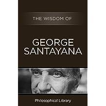 The Wisdom of George Santayana (English Edition)