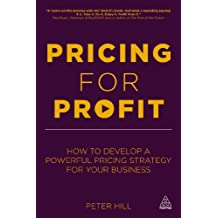 Pricing for Profit: How to Develop a Powerful Pricing Strategy for Your Business (English Edition)