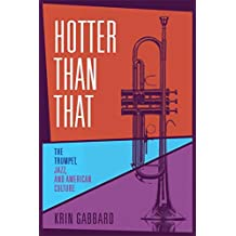 Hotter Than That: The Trumpet, Jazz, and American Culture (English Edition)