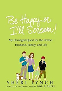Be Happy or I'll Scream!: My Deranged Quest for the Perfect Husband, Family, and Life (English Edition)