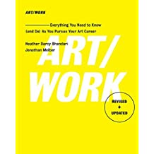 ART/WORK: Everything You Need to Know (and Do) As You Pursue Your Art Career (English Edition)