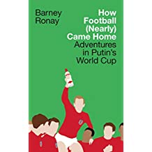 How Football (Nearly) Came Home: Adventures in Putin's World Cup (English Edition)