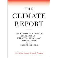 The Climate Report: National Climate Assessment-Impacts, Risks, and Adaptation in the United States