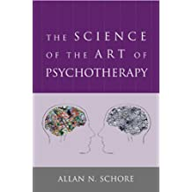 The Science of the Art of Psychotherapy (Norton Series on Interpersonal Neurobiology) (English Edition)