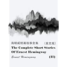 The Complete Short Stories Of Ernest Hemingway(II) 海明威短篇故事全集(英文版) (English Edition)