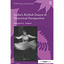 India's Kathak Dance in Historical Perspective (SOAS Studies in Music Series) (English Edition)