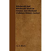Witchcraft and Witchcraft Trials in Orkney and Shetland (Folklore History Series) (English Edition)