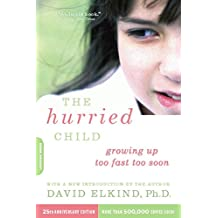 The Hurried Child, 25th anniversary edition: Growing Up Too Fast Too Soon (English Edition)