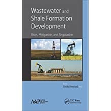 Wastewater and Shale Formation Development: Risks, Mitigation, and Regulation (English Edition)