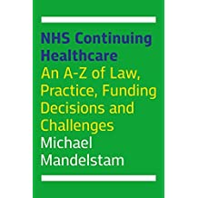 NHS Continuing Healthcare: An A-Z of Law, Practice, Funding Decisions and Challenges (English Edition)