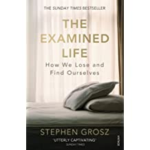 The Examined Life: How We Lose and Find Ourselves (English Edition)