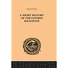 A Short History of the Fatimid Khalifate (English Edition)