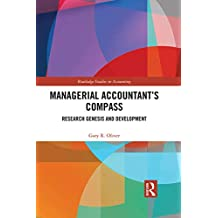 Managerial Accountant's Compass: Research Genesis and Development (Routledge Studies in Accounting) (English Edition)