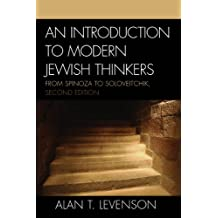 An Introduction to Modern Jewish Thinkers: From Spinoza to Soloveitchik (English Edition)