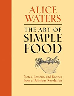 """The Art of Simple Food: Notes, Lessons, and Recipes from a Delicious Revolution: A Cookbook (English Edition)"",作者:[Waters, Alice]"