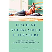 Teaching Young Adult Literature: Integrating, Implementing, and Re-Imagining the Common Core (English Edition)