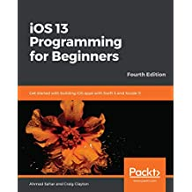 iOS 13 Programming for Beginners: Get started with building iOS apps with Swift 5 and Xcode 11, 4th Edition (English Edition)