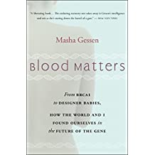 Blood Matters: From BRCA1 to Designer Babies, How the World and I Found Ourselves in the Future of the Gene (English Edition)
