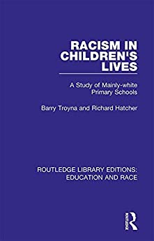 """Racism in Children's Lives: A Study of Mainly-white Primary Schools (Routledge Library Editions: Education and Race) (English Edition)"",作者:[Troyna, Barry, Hatcher, Richard]"