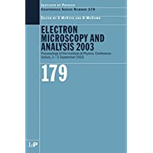 Electron Microscopy and Analysis 2003: Proceedings of the Institute of Physics Electron Microscopy and Analysis Group Conference, 3-5 September 2003 (Institute ... Series Book 179) (English Edition)