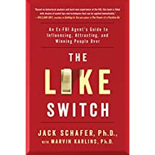 The Like Switch: An Ex-FBI Agent's Guide to Influencing, Attracting, and Winning People Over (The Like Switch Series Book 1) (English Edition)