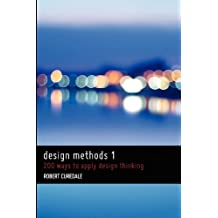 Design Methods 1: 200 Ways to Apply Design Thinking