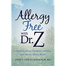 Allergy Free with Dr. Z: Understanding Allergies, Asthma, and Much, Much More (English Edition)