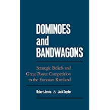 Dominoes and Bandwagons: Strategic Beliefs and Great Power Competion in the Eurasian Rimland