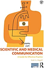 Scientific and Medical Communication: A Guide for Effective Practice (ATTW Series in Technical and Professional Communicat...