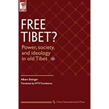 FREE TIBET: Power,society,and ideology in old Tibet (English Edition)