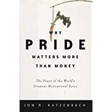 Why Pride Matters More Than Money: The Power of the World's Greatest Motivational Force (Crown Business Briefings) (English Edition)