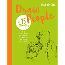 Draw People in 15 Minutes: Amaze your friends with your drawing skills (Draw in 15 Minutes Book 2) (English Edition)