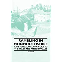 Rambling in Monmouthshire - A Historical Walking Guide to the Trails and Paths of Wales (English Edition)