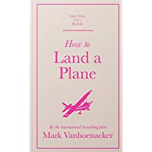 How to Land a Plane (Little Ways to Live a Big Life) (English Edition)