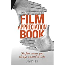 The Film Appreciation Book: The Film Course You Always Wanted to Take (English Edition)