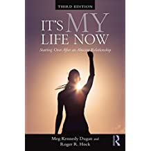 It's My Life Now: Starting Over After an Abusive Relationship (English Edition)