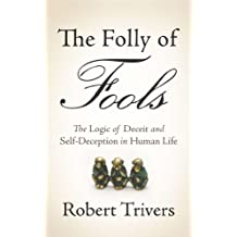 The Folly of Fools: The Logic of Deceit and Self-Deception in Human Life (English Edition)